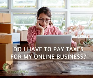 Do I Have to Pay Taxes for My Online Business? | CowderyTax.com #taxes #business #bookkeeping