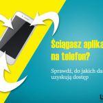Ściągasz aplikacje na telefon? Powinieneś to wiedzieć!
