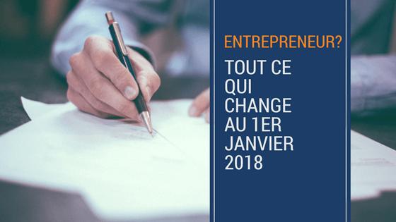 Entrepreneur, ce qui change pour vous au 1er janvier 2018