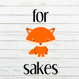 For Fox Sakes SVG - Fox SVG - Funny Fox Shirt - Baby Fox Shirt - Cricut - Cameo - Cutting File - Png svg dxf eps - Commercial Use - coxandthehen