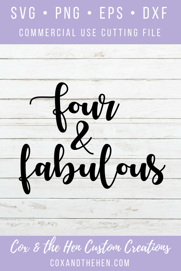 Four and Fabulous Svg - Fourth Birthday - Birthday Svg - 4th Birthday - Cricut - Cameo - Cutting File - Png Svg Dxf Eps - Commercial Use - coxandthehen