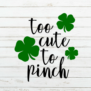 Too cute to pinch Svg - First St Patricks Day Shirt for boys and girls - Shamrock - Cricut - Cutting File - Png Svg Dxf Eps - Commercial