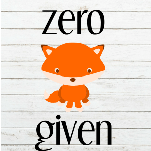 Zero Fox Given SVG - Fox SVG - Funny Fox Shirt - Baby Fox Shirt - Cricut - Cameo - Cutting File - Png svg dxf eps - Commercial Use - coxandthehen