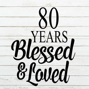 80 Years Blessed and Loved - Birthday Svg - 80 Svg - Cricut - Cameo - Cutting File - Png Svg Dxf Eps - Commercial Use - Birthday SVG- eighty