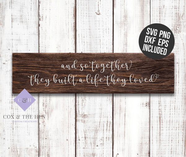 And so together they built a life they loved SVG - 6x24 Wood Sign - Wood Sign SVG - Wood Sign Stencil - Pallet Sign Svg - Wood Sign Cut File