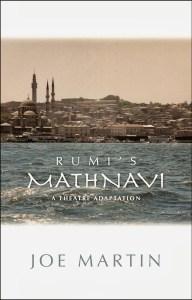 Rumi's Mathnavi: A Theatre Adaptation by Joe Martin (front cover)