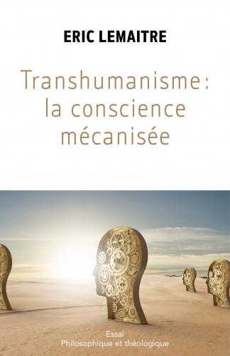 Transhumanisme : la conscience mécanisée