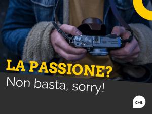 La passione non basta!