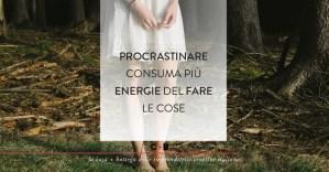 Procrastinare: se il dopo rischia di diventare mai