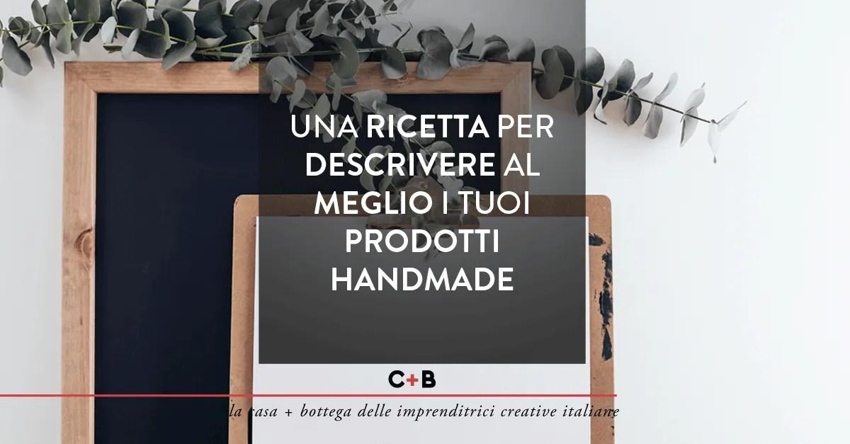 Una ricetta per descrivere al meglio i tuoi prodotti handmade