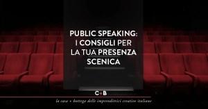 Parlare in pubblico e presenza scenica: cosa fare