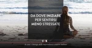 Da dove iniziare per sentirsi meno stressate