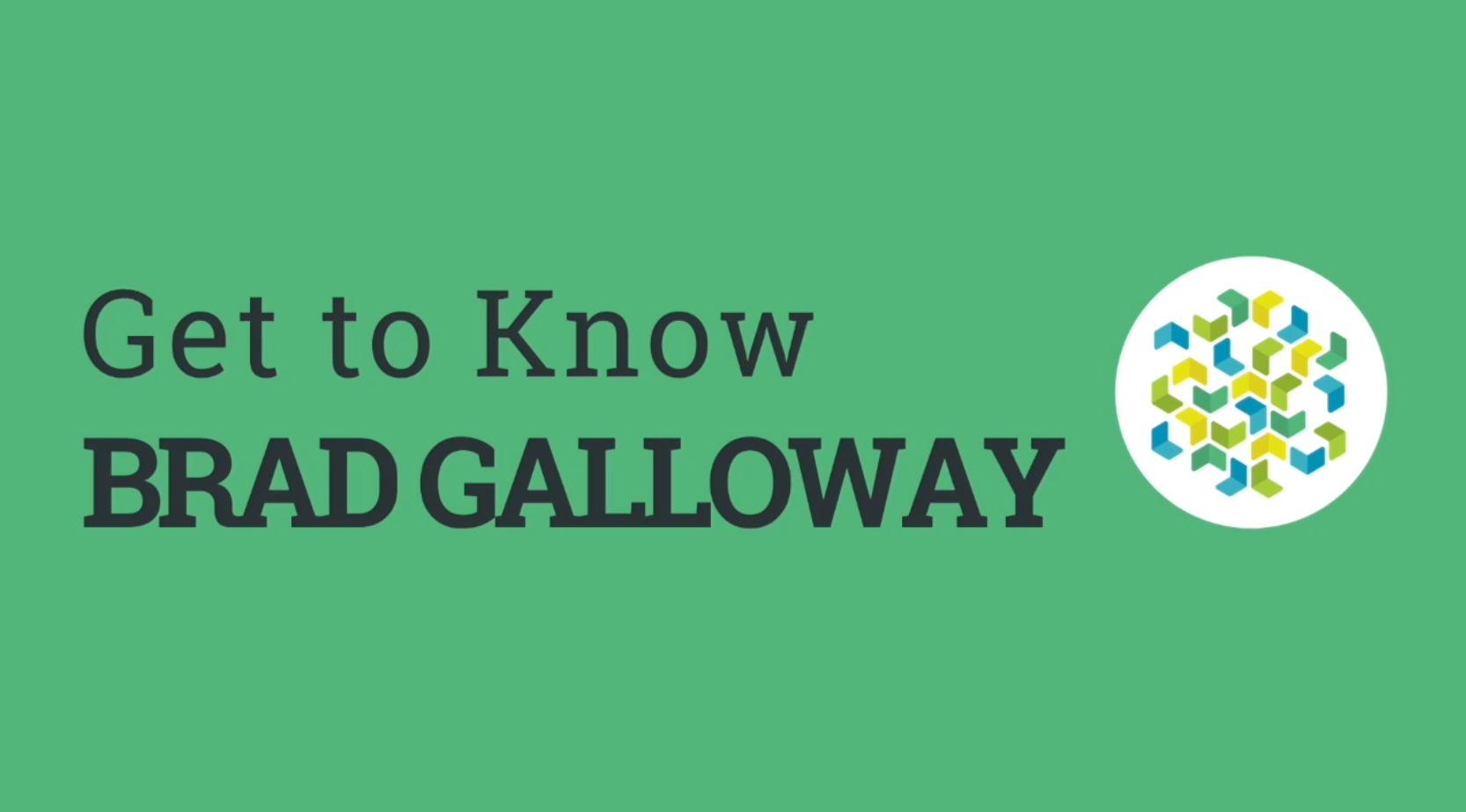 Get to Know Brad Galloway