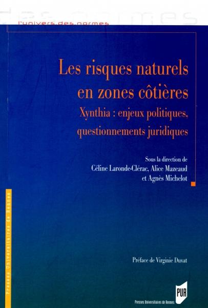 Les risques naturels en zones côtières. Xynthia : enjeux politiques, questionnements juridiques