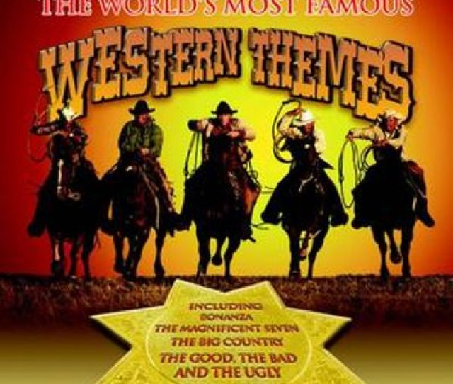The Worlds Most Famous Western Themes