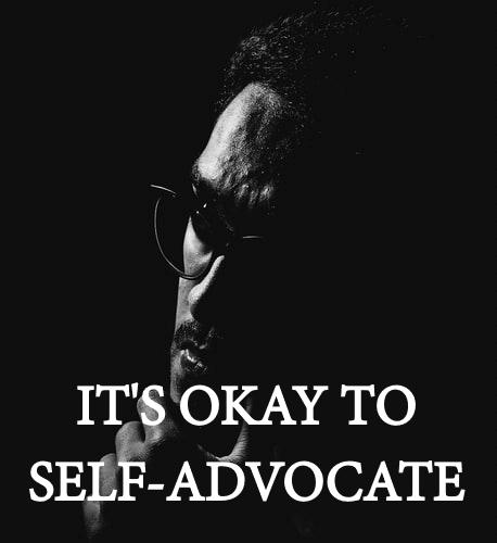 It's Okay to Self-Advocate