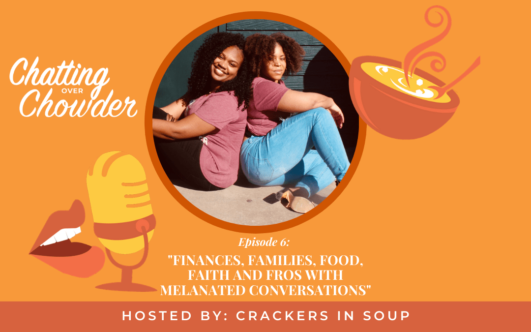 Finances, Families, Food, Faith and Fros with Melanated Conversations