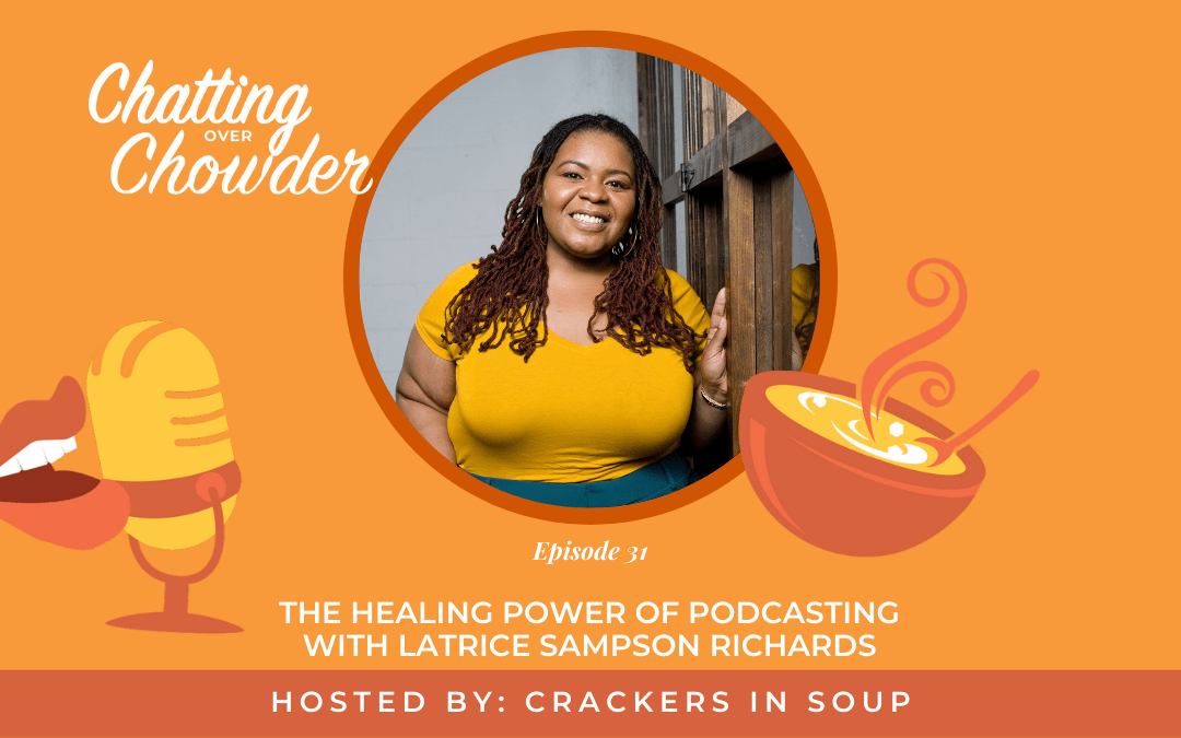 The Healing Power of Podcasting with Latrice Sampson Richards