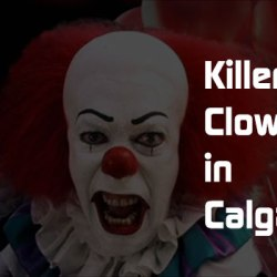 Have You Seen Any Killer Clowns in Calgary?