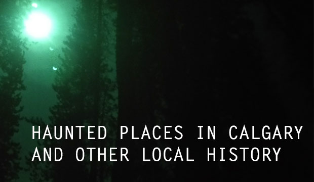 Haunted Places in Calgary, and other local history