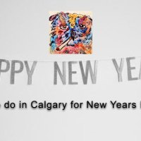 Things To do in Calgary for NYE 2018