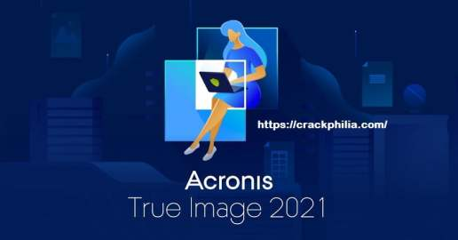 Acronis True Image 2021 Crack With Activation Key Free Download