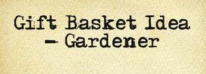 Gift Basket Idea Gardener