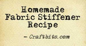 Homemade Fabric Stiffener — craftbits.com