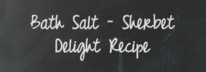 Bath salt sherbet delight recipe
