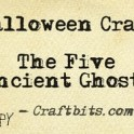 Halloween Craft: The Five Ancient Ghosts