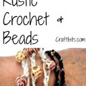 Bracelet - Rustic Crochet & Beads