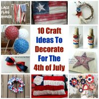 10 Craft Ideas To Decorate For The 4th of July