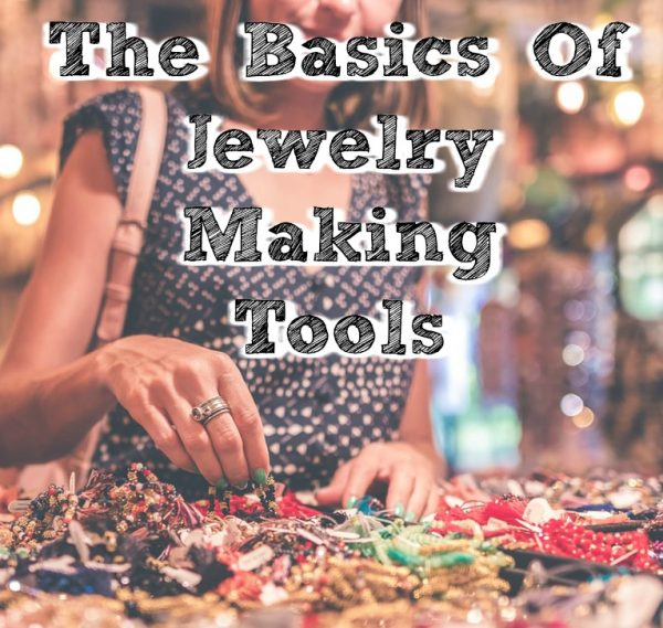 The Basic Jewelry Making Tools