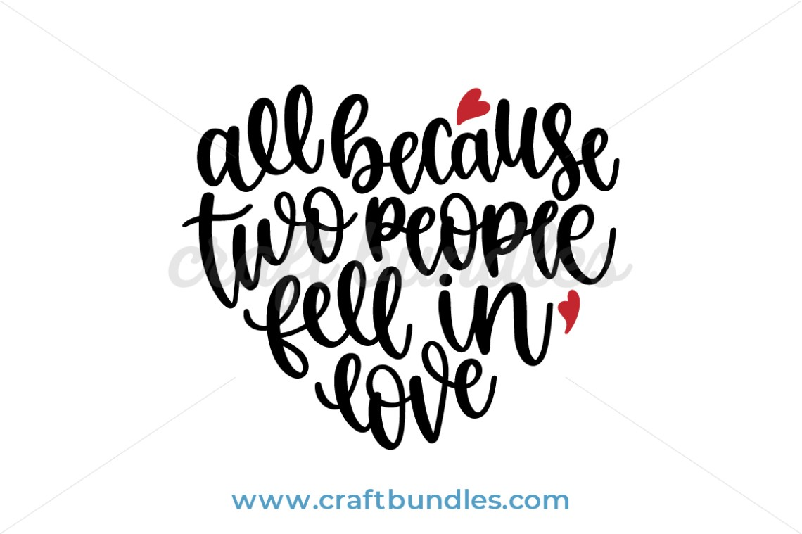Download All Because Two People Fell In Love SVG Cut File ...