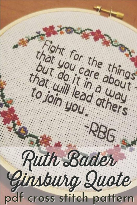 """Fight for the things that you care about-but do it in a way that will lead others to join you."" Ruth Bader Ginsburg quote cross stitch pattern. #RBG #NotoriousRBG #RuthBaderGinsburg #crossstitch #feministcrossstitch #feministcrafts #embroidery #crafts #NotUrGrannysStitches #CraftEvangelist"