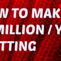 How to make a $1 million dollars a year with knitting