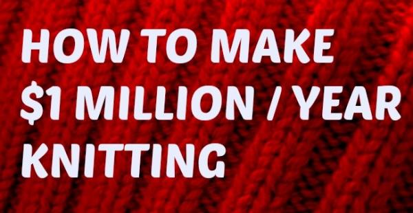 how to make a 1 million dollars a year with knitting craft gossip. Black Bedroom Furniture Sets. Home Design Ideas