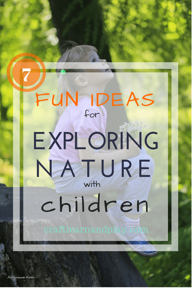 7 Fun ideas for exploring nature with children and wonderful ways to connect with nature. These are great outdoor activities for kids of all ages. Click for ideas. #nature #outdoor #play