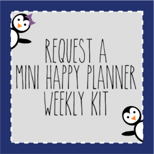 Request a MINI HAPPY PLANNER Weekly Kit