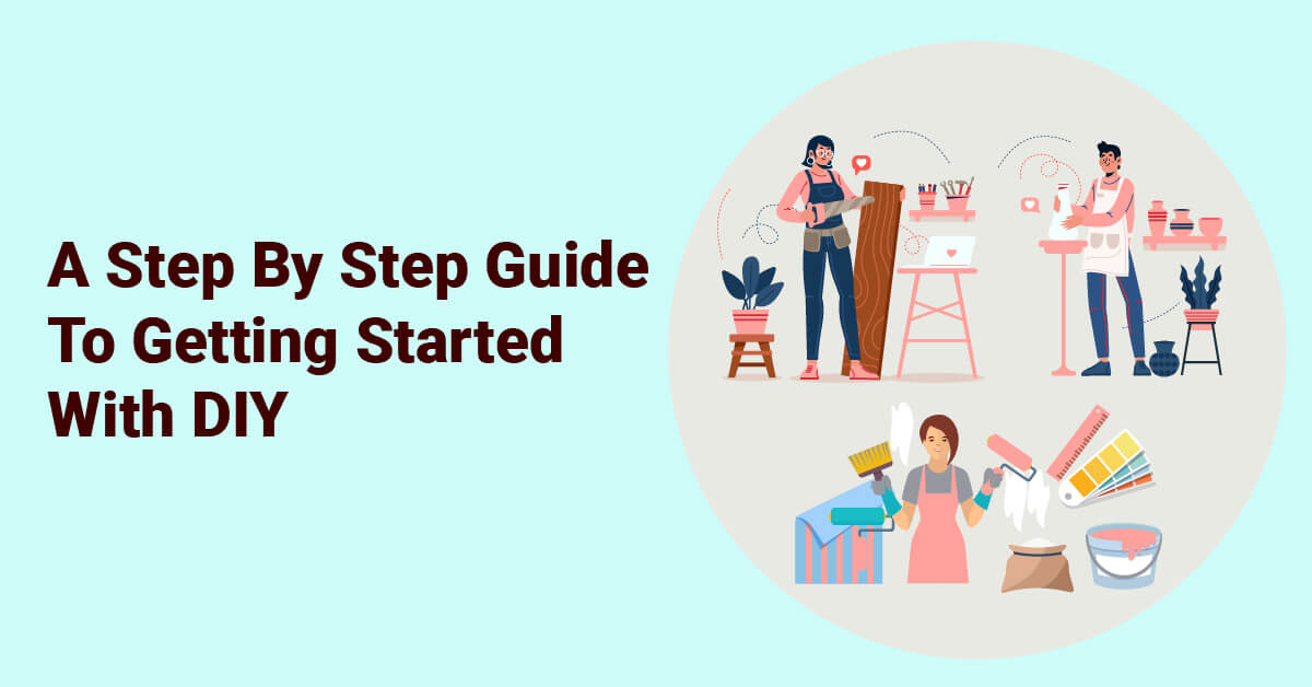 A Step by Step Guide to Getting Started With DIY