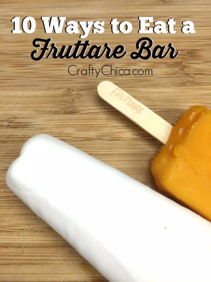 10 Ways to Eat a Fruttare Bar