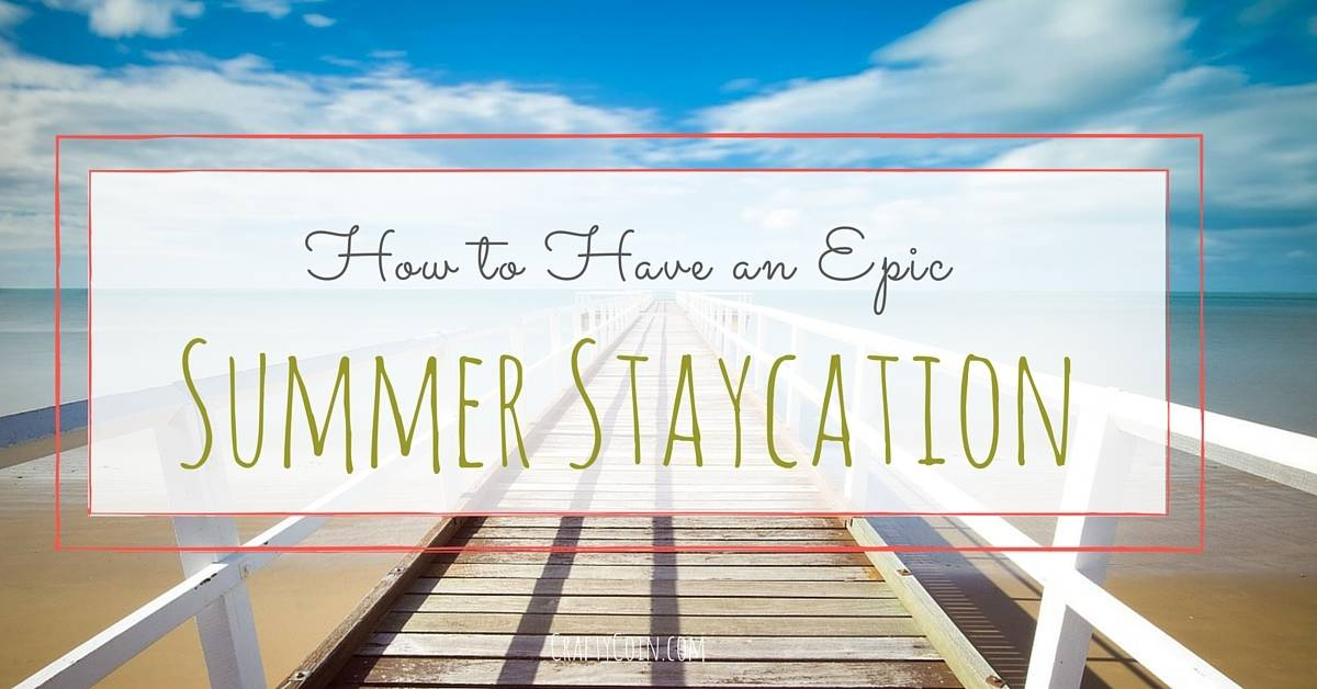 How to Have an Epic Summer Staycation - Crafty Coin