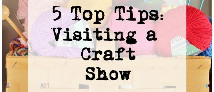 5 Top Tips Visiting a Craft Show - Title