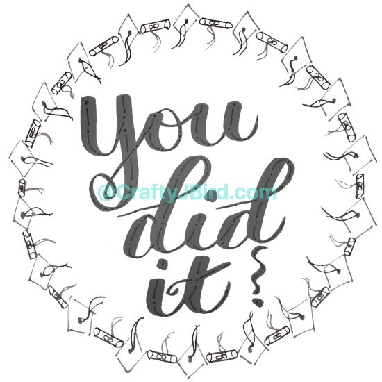 You Did It -- Visit CraftyJBird.com for more info...