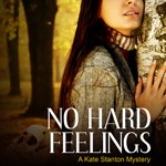 NO HARD FEELINGS (A Kate Stanton Mystery) Marta Tandori
