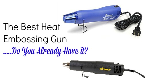 The Best Heat Embossing Gun – Do You Already Have It?