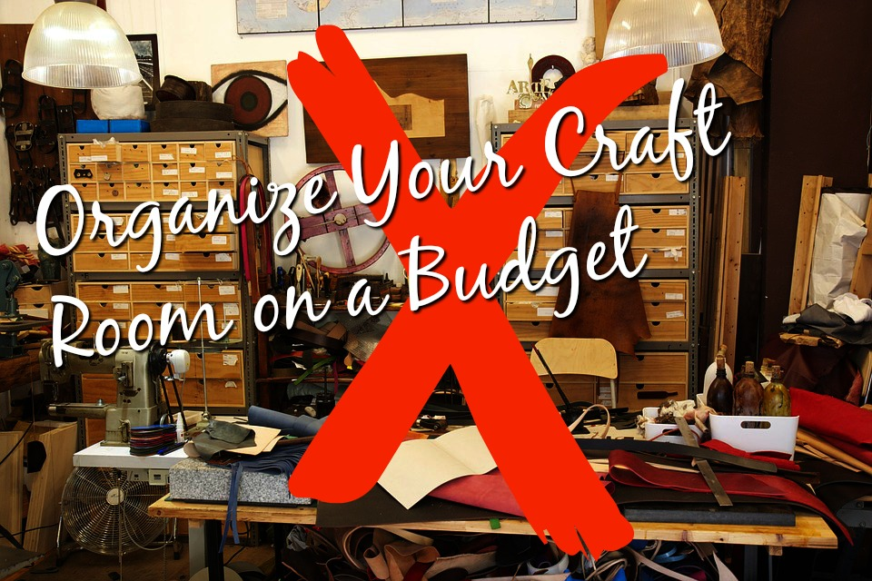 organize your craft room on a budget