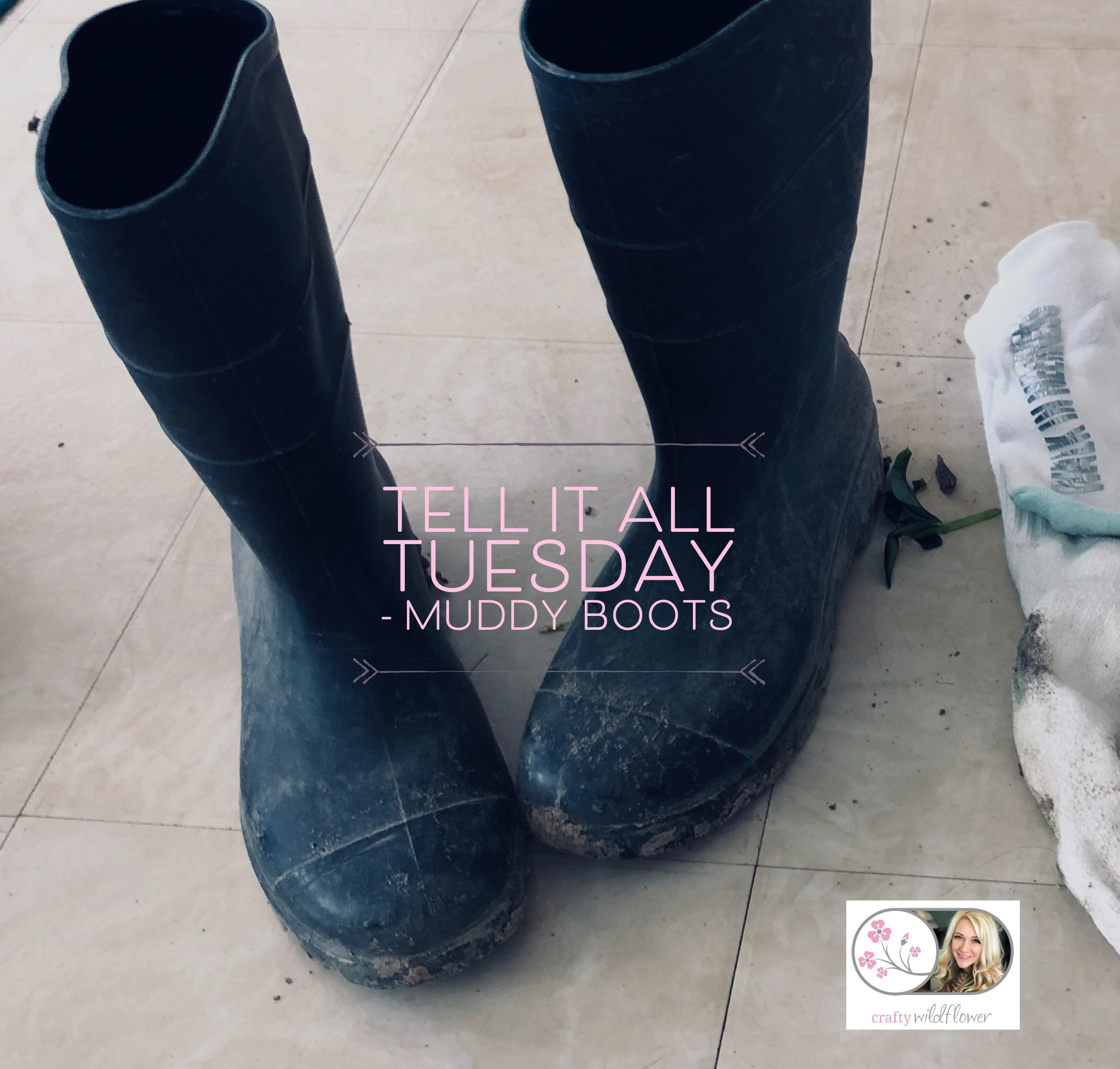 Tell it all Tuesday – Muddy Boots