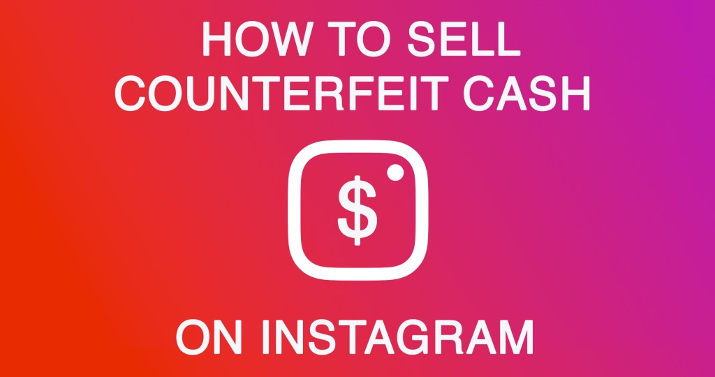 how to sell counterfeit cash on instagram