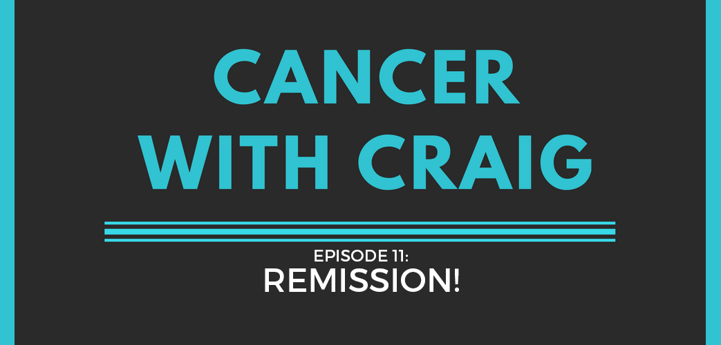 cancer with craig episode 11
